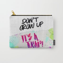 Don't Grow Up Carry-All Pouch