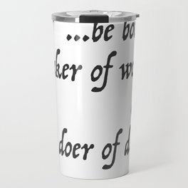 Iliad Quote, To be both a speaker of words and a doer of deeds by Homer Travel Mug