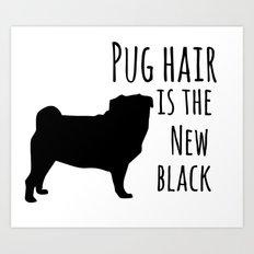 Pug hair is the new black Art Print