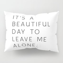 It s a beautiful day to leave me alone Funny quote Pillow Sham
