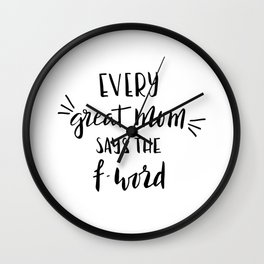 Every great mom says the f-word. Fun quote! Wall Clock