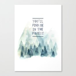 You´ll find me in the forest Canvas Print