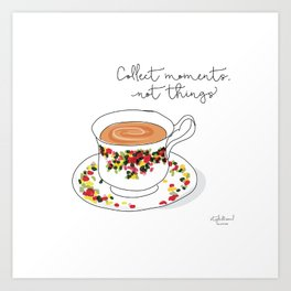 Collect moments, not things Art Print