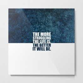 The more struggling... Life Inspirational Quote Metal Print