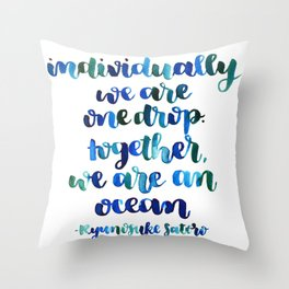 Individually, we are one drop.  Together, we are an ocean. Throw Pillow