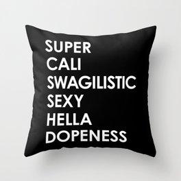 SUPER CALI SWAGILISTIC SEXY HELLA DOPENESS (Black & White) Throw Pillow