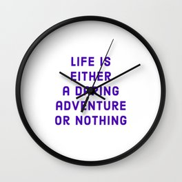 """""""Life is either a daring adventure or nothing"""" —Helen Keller Wall Clock"""