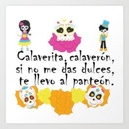 Calaverita, calaverón, si no me das dulces, te llevo al panteón - Mexican Trick or Treat. Art Print