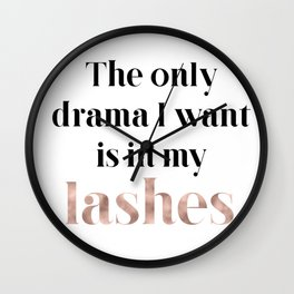 Rose gold beauty - the only drama I want is in my lashes Wall Clock