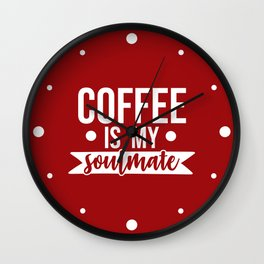 Coffee Is My Soulmate, Funny Quote Wall Clock