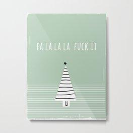 Foul Mouth Designs :: FaLaLaLa Fuck It Metal Print