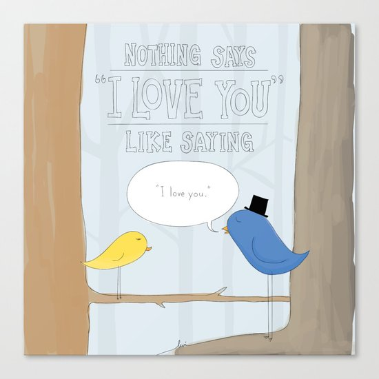 """Nothing Says """"I Love You"""" Canvas Print"""