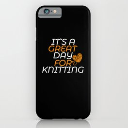 its a great day for knitting iPhone Case