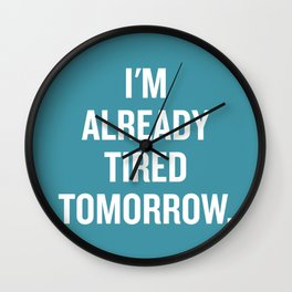 I'm already tired tomorrow. Wall Clock