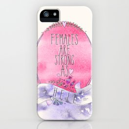 Females are Strong as Hell iPhone Case