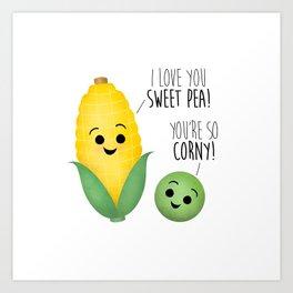 I Love You Sweet Pea! You're So Corny! Art Print