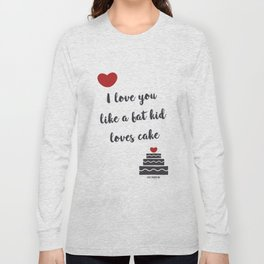 I love you like a fat kid loves cake Long Sleeve T-shirt