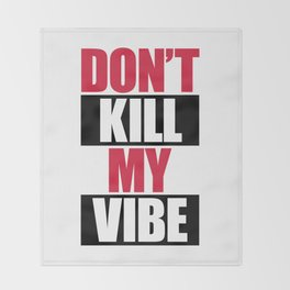 Don't Kill My Vibe Music Quote Throw Blanket