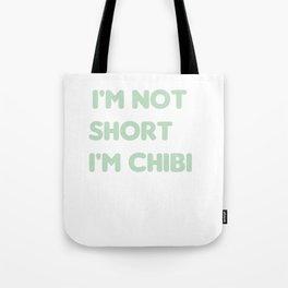 I'm Not Short I'm Chibi Tote Bag