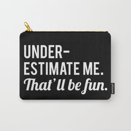 Underestimate Me. That'll Be Fun, Funny Quote Carry-All Pouch