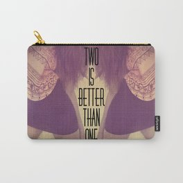 Two Is Better  Carry-All Pouch