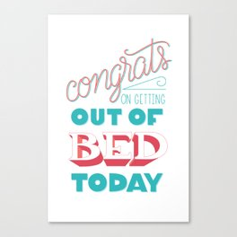 Congrats on getting out of bed Canvas Print