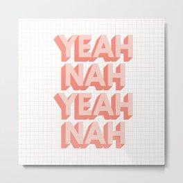 Yeah Nah Yeah Nah typography wall art home decor Metal Print