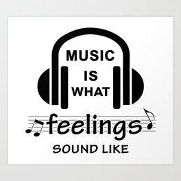 Music is what feelings sound like Kunstdrucke