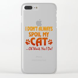 I don't always spoil my cat Clear iPhone Case