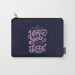 Tell I Love You Before It's Too Late Carry-All Pouch