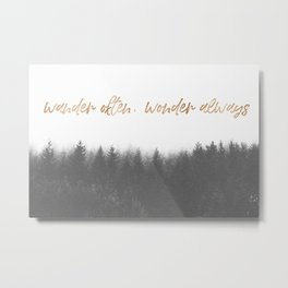 WANDER OFTEN, WONDER ALWAYS Metal Print