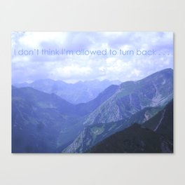 I don't think I'm allowed to turn back Canvas Print