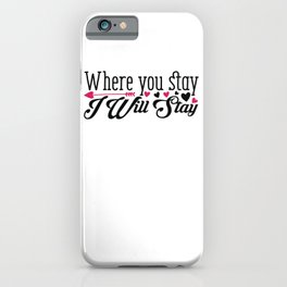 Where You Stay I Will Stay - Funny Love humor - Cute typography - Lovely and romantic quotes illustration iPhone Case