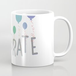 celebrate each new day Coffee Mug