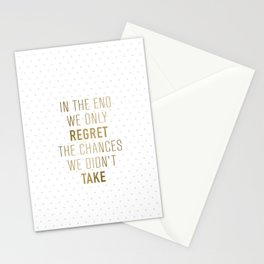 In The End We Only Regret The Chances We Didn't Take Stationery Cards