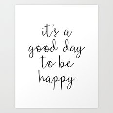 Good Day to Be Happy Quote Art Print
