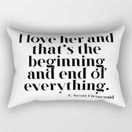 I love her and that's the beginning and end of everything Rectangular Pillow