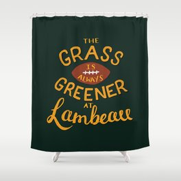 The Grass is Always Greener in Lambeau Shower Curtain