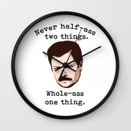Never Half-Ass Two Things, Whole-Ass One Thing   Ron Swanson Wall Clock