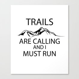 Trails Are Calling And I Must Run Canvas Print