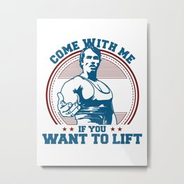 Come With Me If You Want To Lift Metal Print