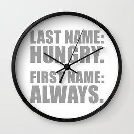 ALWAYS HUNGRY Wall Clock
