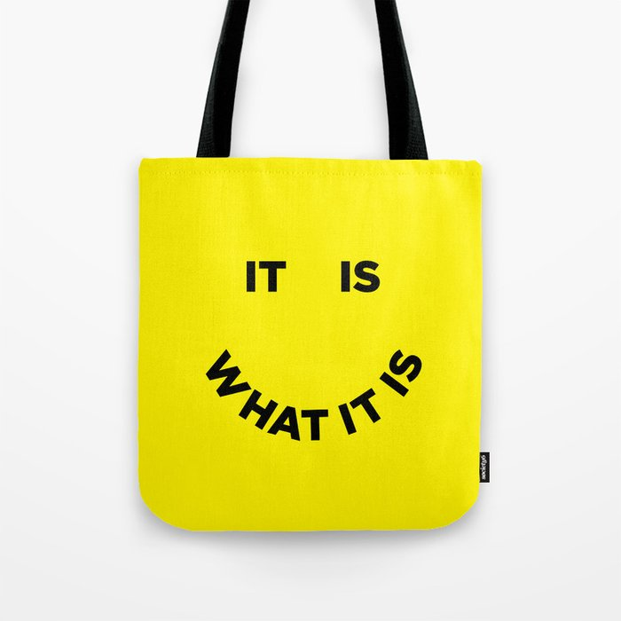 It Is What It Is Tote Bag