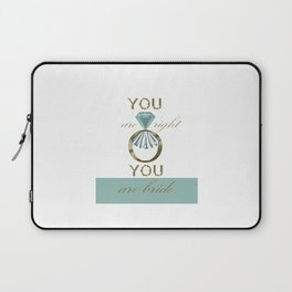 you are right Laptop Sleeve