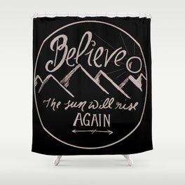 Believe the Sun Will Rise Again Shower Curtain