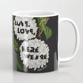 Love, love, here we are Coffee Mug
