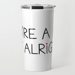 You're A Bit Of Alright Travel Mug