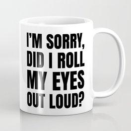 I'm Sorry Did I Roll My Eyes Out Loud Coffee Mug