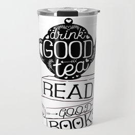 Drink Good Tea, Read Good Books Travel Mug