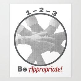 Be Appropriate! Art Print